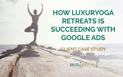 Case Study: How LuxurYoga Retreats is Succeeding with Google Ads